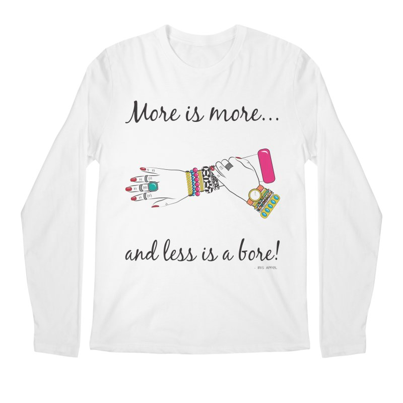 More is More and Less is a Bore Men's Regular Longsleeve T-Shirt by Haciendo Designs's Artist Shop