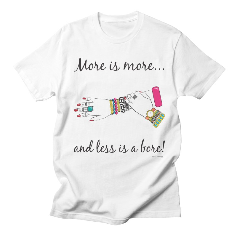 More is More and Less is a Bore Men's Regular T-Shirt by Haciendo Designs's Artist Shop
