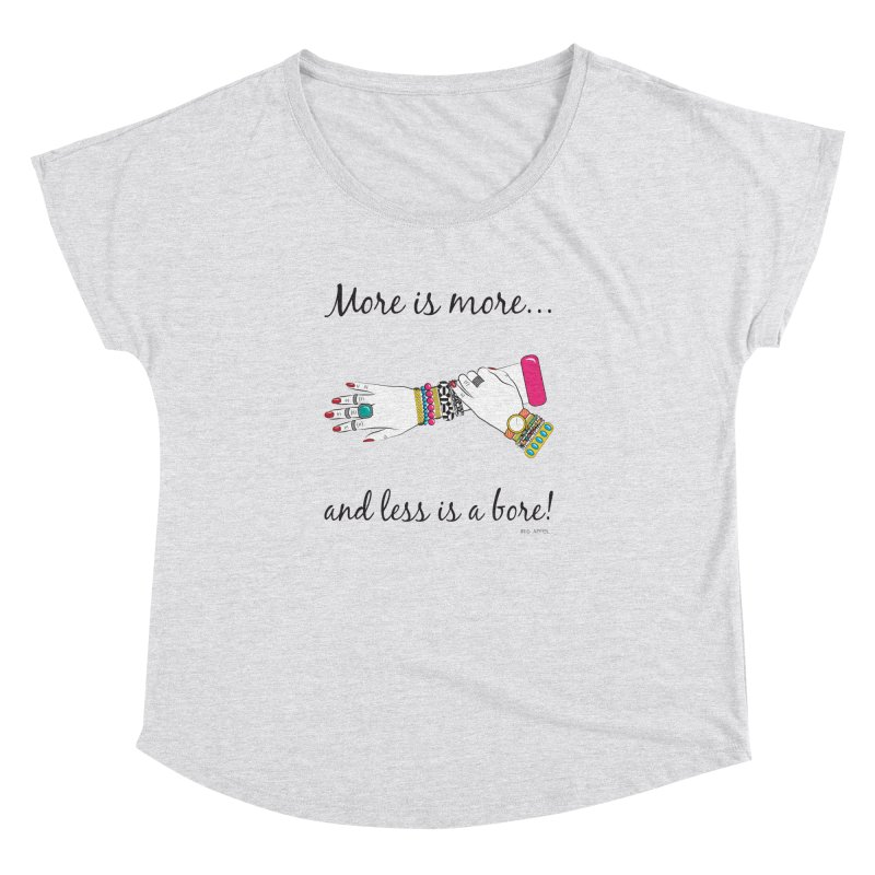 More is More and Less is a Bore Women's Dolman Scoop Neck by Haciendo Designs's Artist Shop