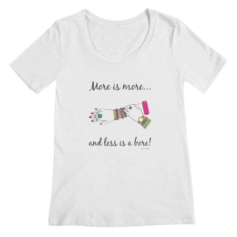 More is More and Less is a Bore Women's Regular Scoop Neck by Haciendo Designs's Artist Shop