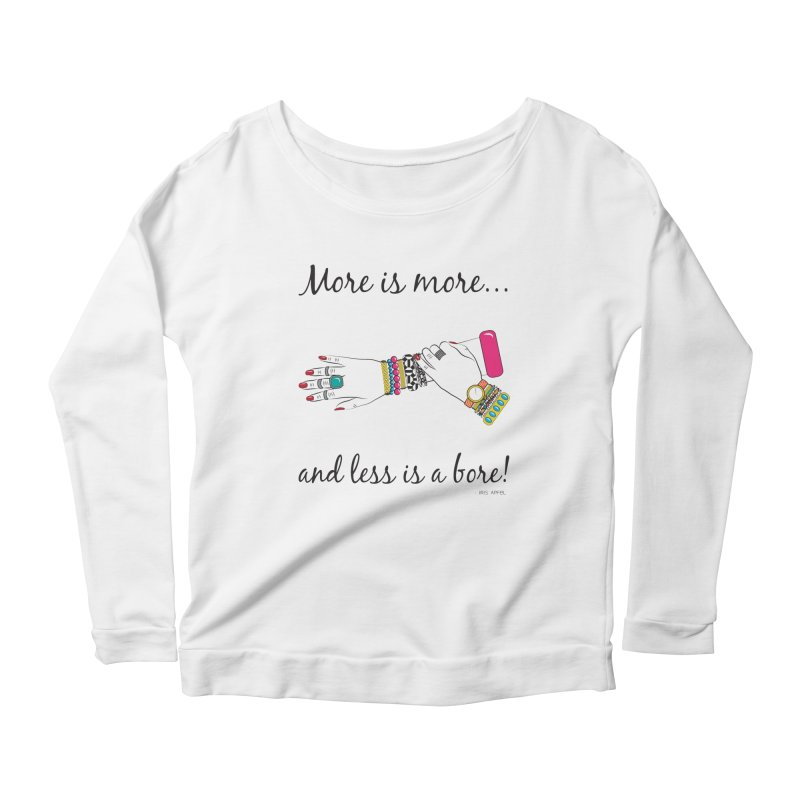 More is More and Less is a Bore Women's Scoop Neck Longsleeve T-Shirt by Haciendo Designs's Artist Shop
