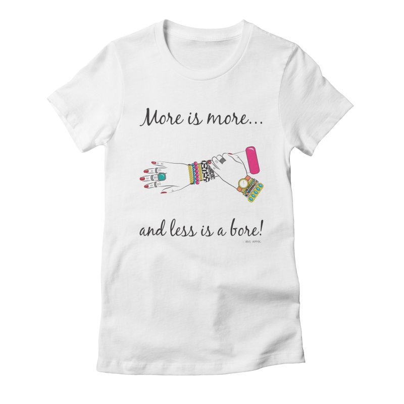 More is More and Less is a Bore Women's Fitted T-Shirt by Haciendo Designs's Artist Shop