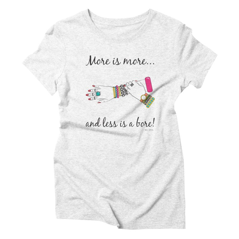 More is More and Less is a Bore Women's Triblend T-shirt by Haciendo Designs's Artist Shop