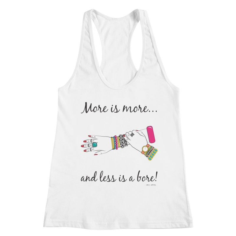 More is More and Less is a Bore Women's Racerback Tank by Haciendo Designs's Artist Shop