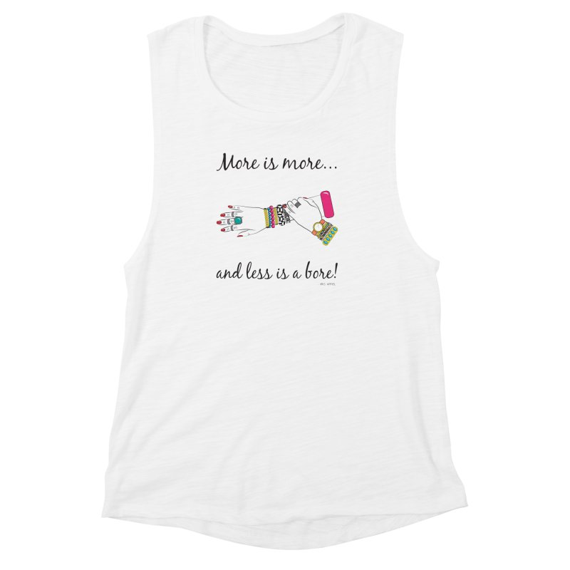 More is More and Less is a Bore Women's Muscle Tank by Haciendo Designs's Artist Shop