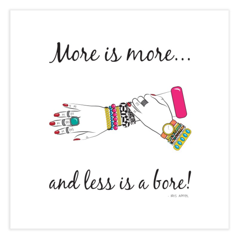 More is More and Less is a Bore Home Fine Art Print by Haciendo Designs's Artist Shop