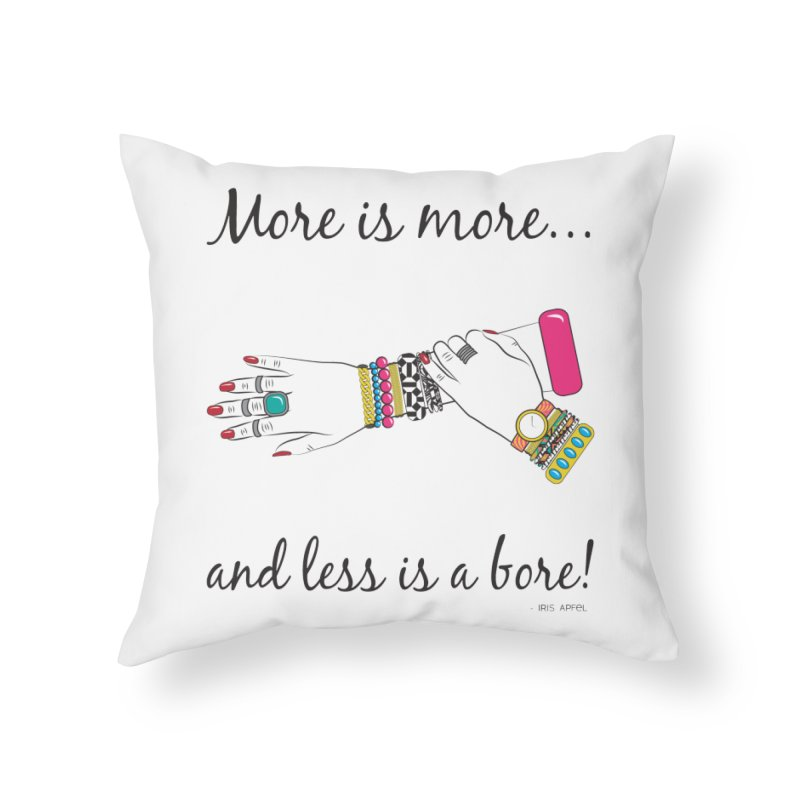 More is More and Less is a Bore Home Throw Pillow by Haciendo Designs's Artist Shop