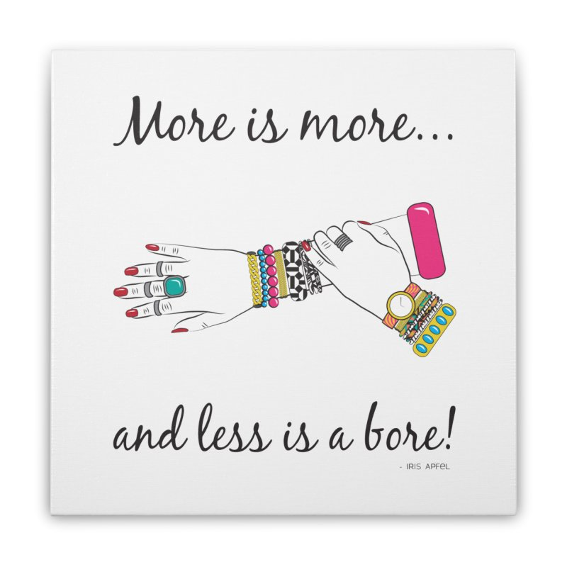 More is More and Less is a Bore Home Stretched Canvas by Haciendo Designs's Artist Shop