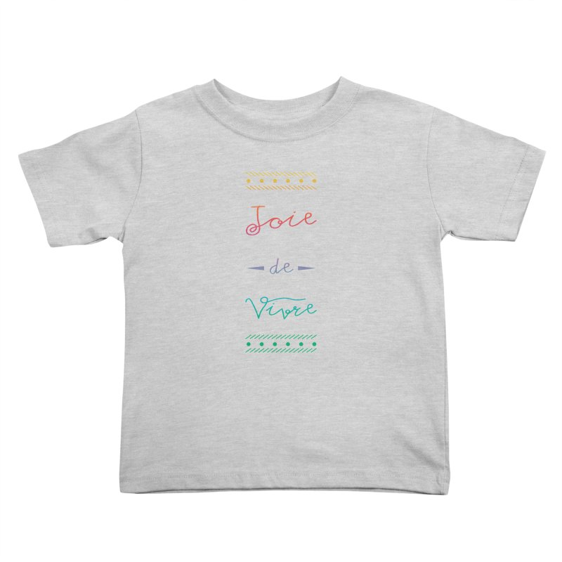 Joie de Vivre Kids Toddler T-Shirt by Haciendo Designs's Artist Shop