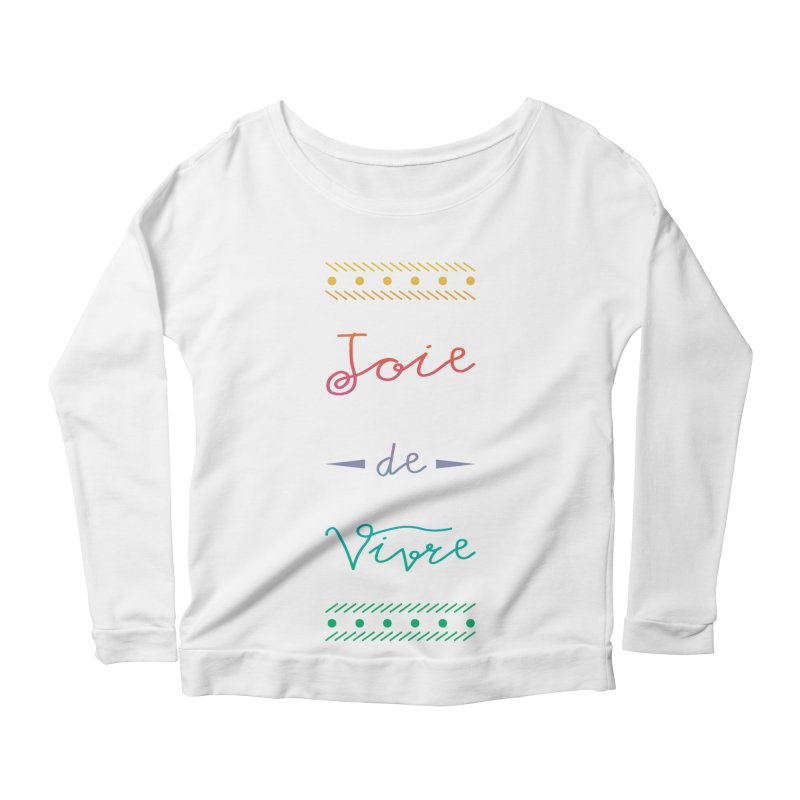 Joie de Vivre Women's Longsleeve Scoopneck  by Haciendo Designs's Artist Shop