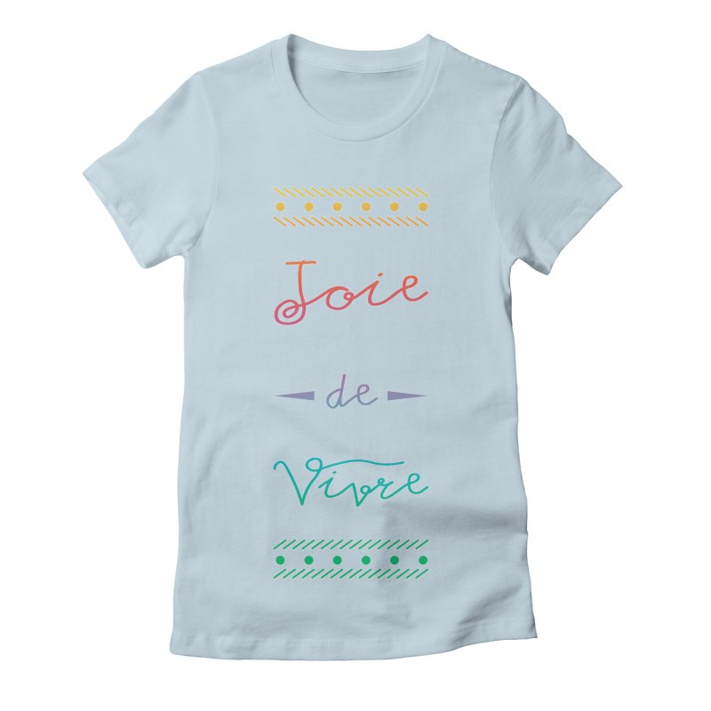 Joie de Vivre Women's Fitted T-Shirt by Haciendo Designs's Artist Shop