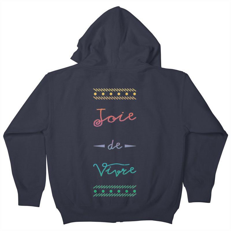 Joie de Vivre Kids Zip-Up Hoody by Haciendo Designs's Artist Shop