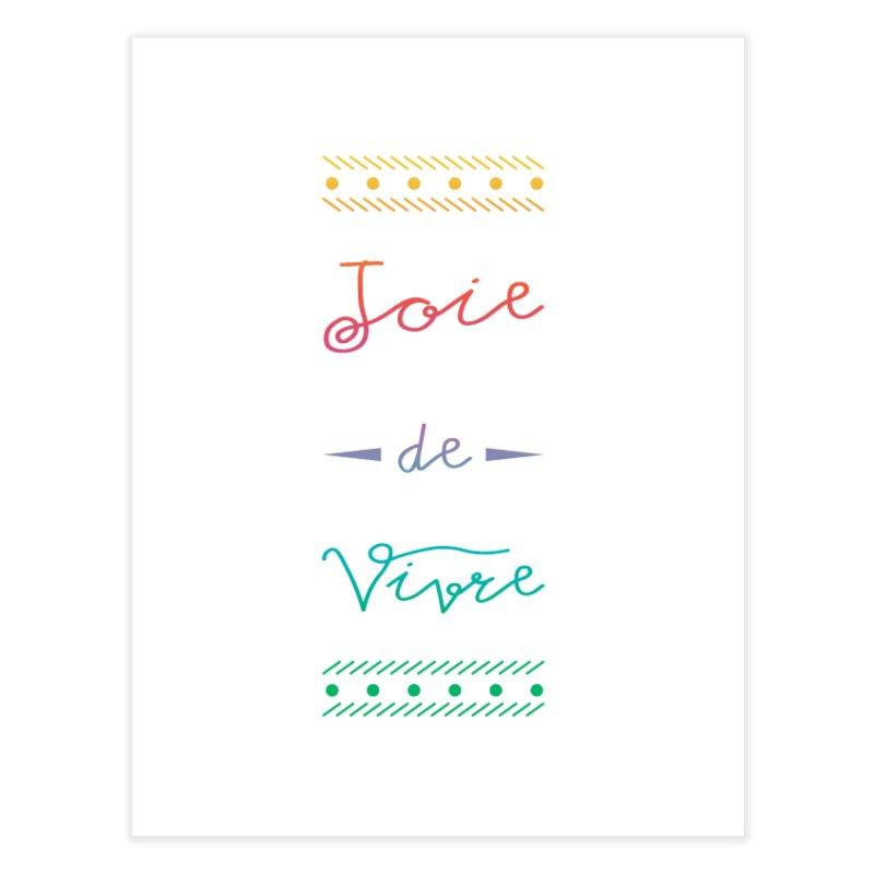 Joie de Vivre Home Fine Art Print by Haciendo Designs's Artist Shop