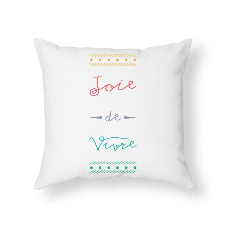 Joie de Vivre Home Throw Pillow by Haciendo Designs's Artist Shop