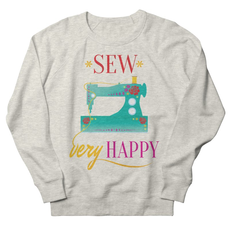 Sew Very Happy Women's French Terry Sweatshirt by Haciendo Designs's Artist Shop