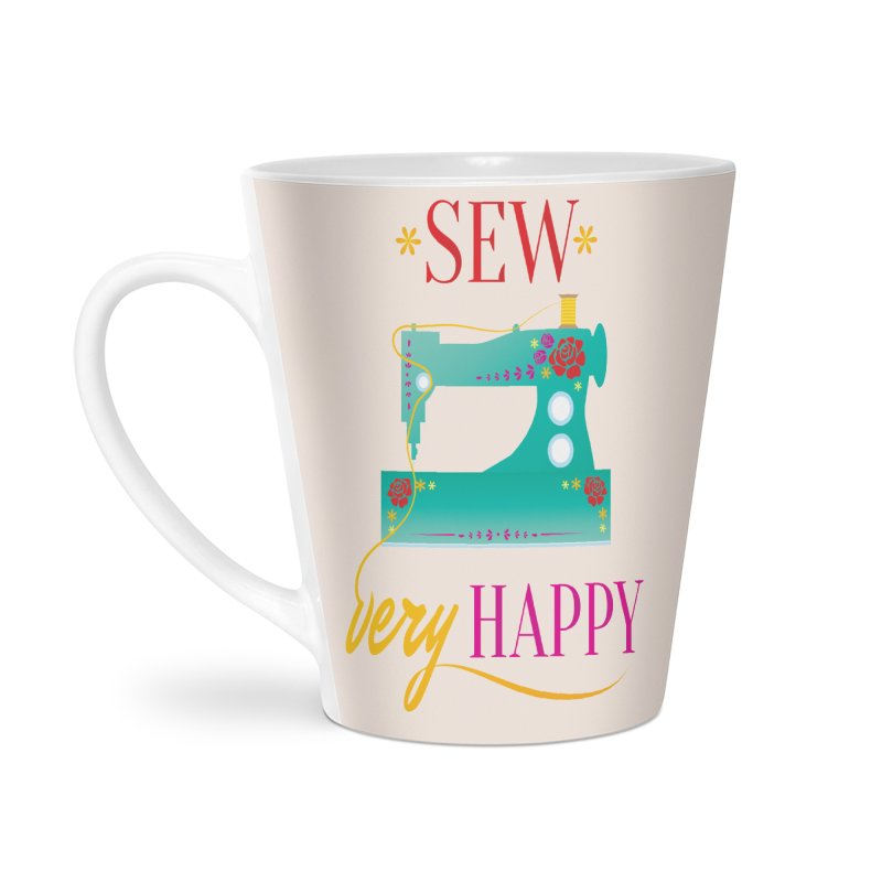 Sew Very Happy Accessories Latte Mug by Haciendo Designs's Artist Shop