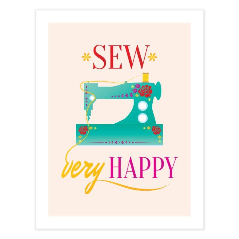 Sew Very Happy Home Fine Art Print by Haciendo Designs's Artist Shop