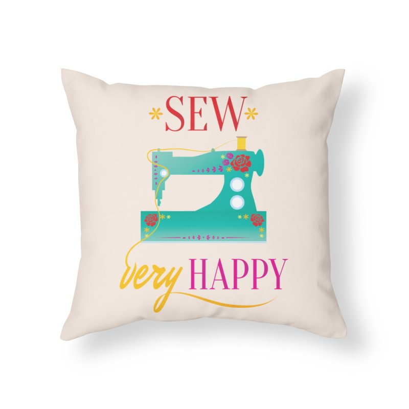 Sew Very Happy Home Throw Pillow by Haciendo Designs's Artist Shop
