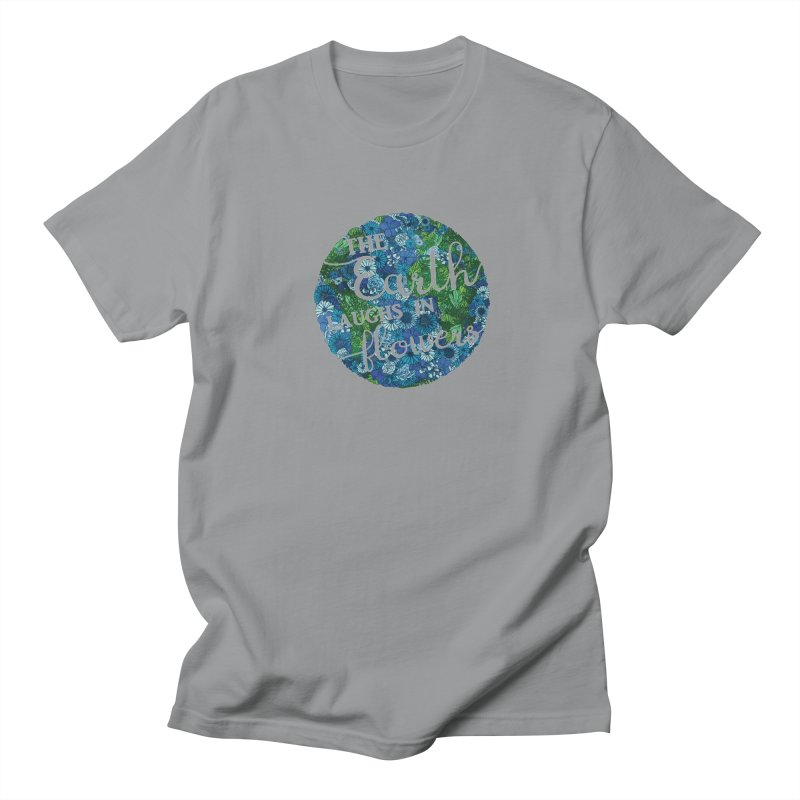 The Earth Laughs in Flowers Women's Unisex T-Shirt by Haciendo Designs's Artist Shop