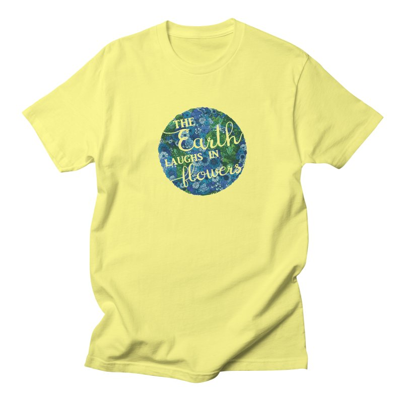The Earth Laughs in Flowers Women's Regular Unisex T-Shirt by Haciendo Designs's Artist Shop