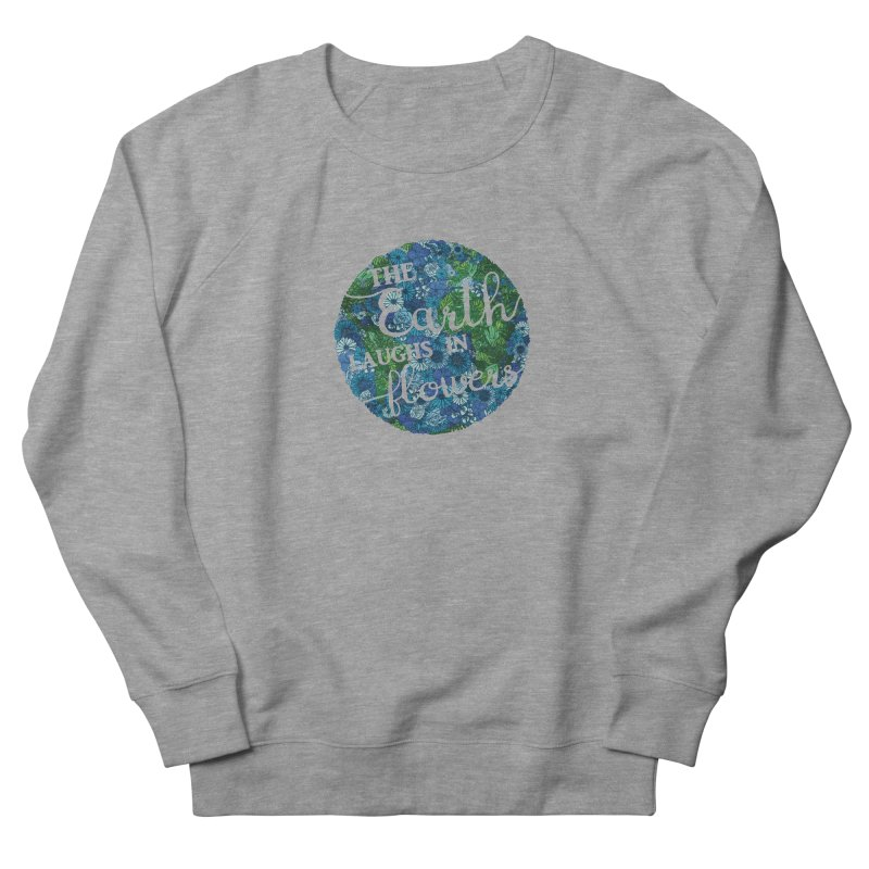 The Earth Laughs in Flowers Women's French Terry Sweatshirt by Haciendo Designs's Artist Shop