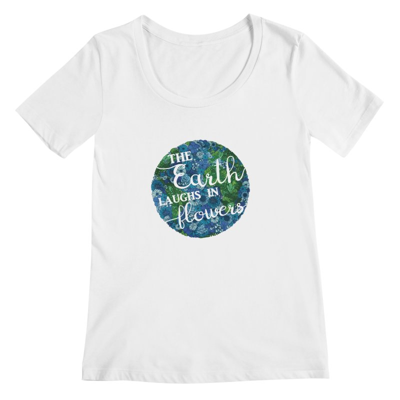 The Earth Laughs in Flowers Women's Regular Scoop Neck by Haciendo Designs's Artist Shop