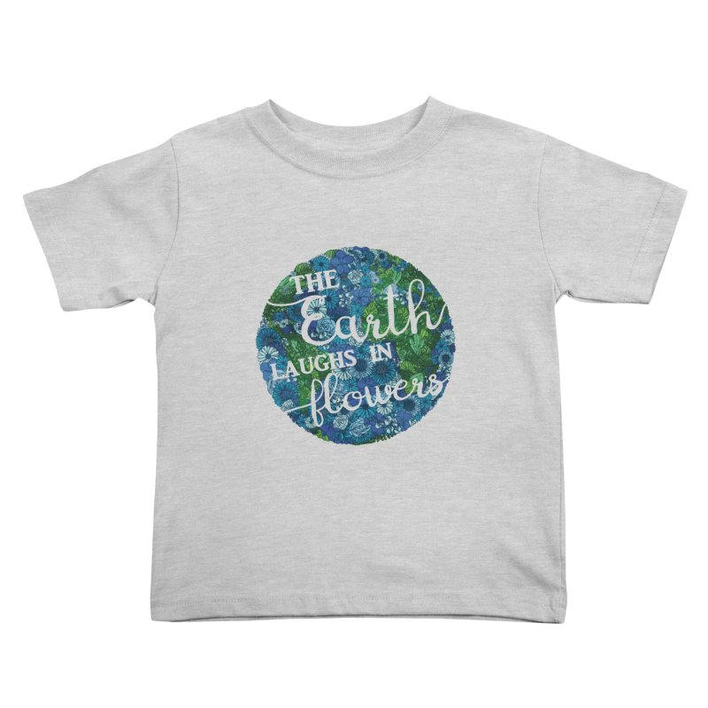 The Earth Laughs in Flowers Kids Toddler T-Shirt by Haciendo Designs's Artist Shop