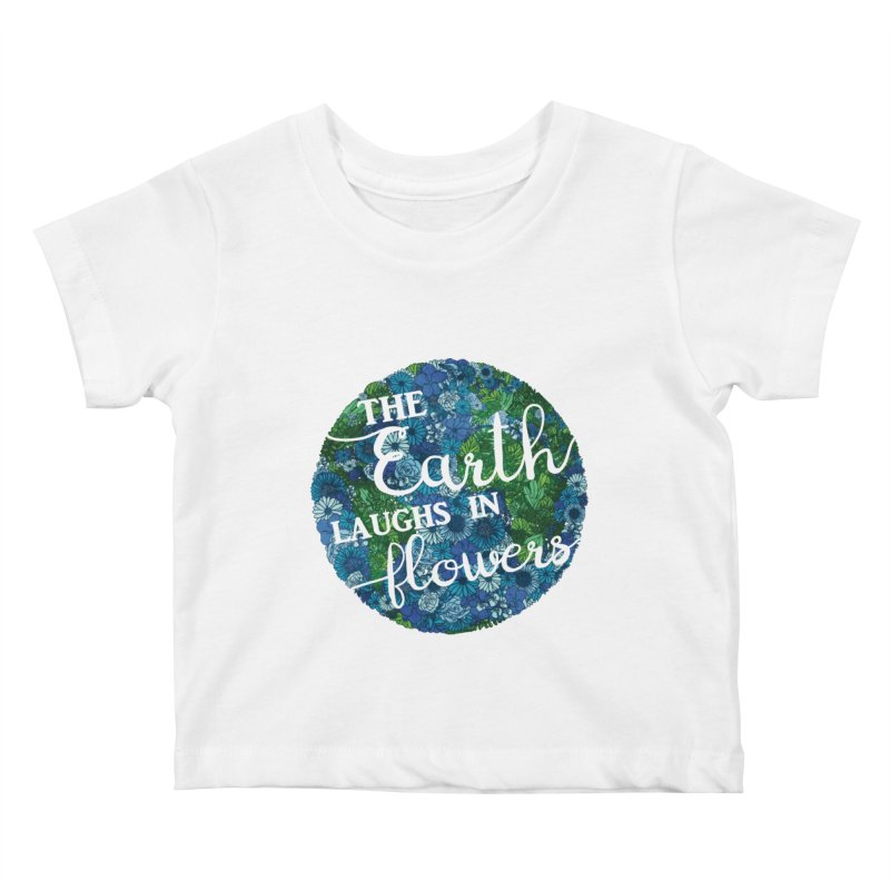 The Earth Laughs in Flowers Kids Baby T-Shirt by Haciendo Designs's Artist Shop