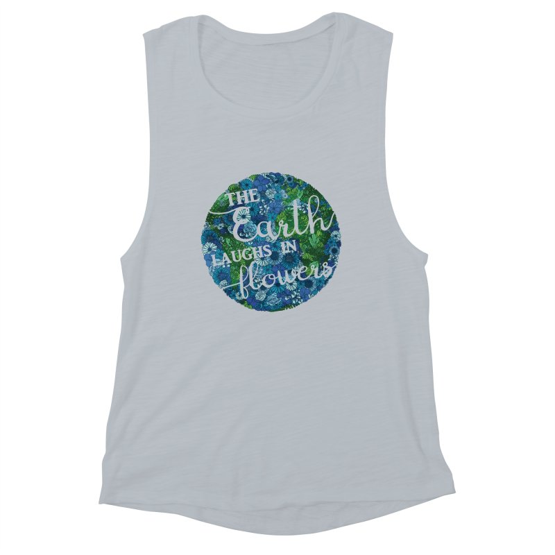 The Earth Laughs in Flowers Women's Muscle Tank by Haciendo Designs's Artist Shop