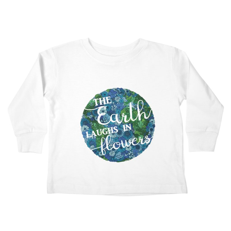 The Earth Laughs in Flowers Kids Toddler Longsleeve T-Shirt by Haciendo Designs's Artist Shop