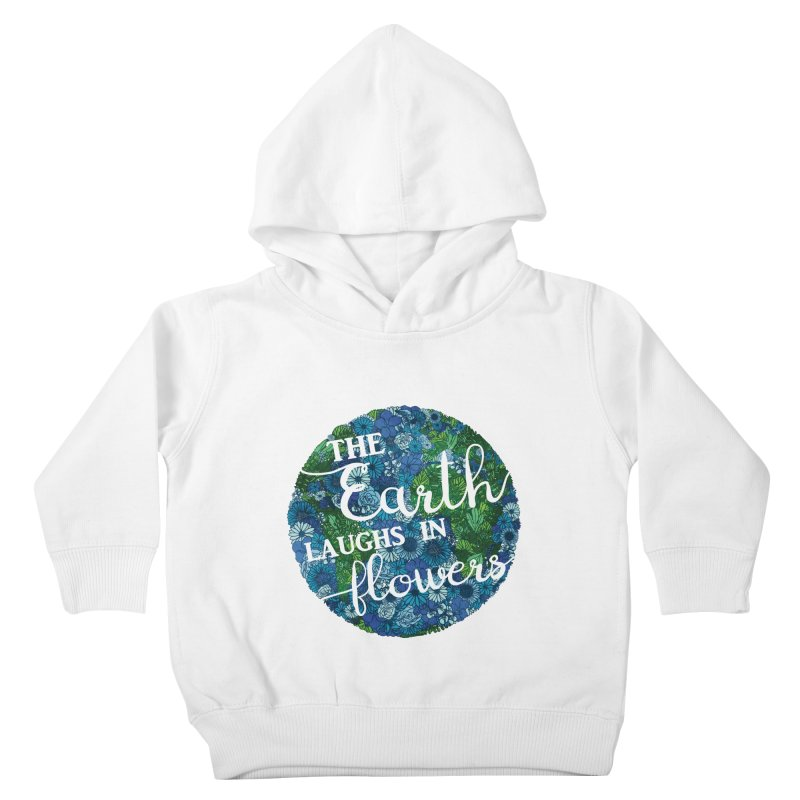 The Earth Laughs in Flowers Kids Toddler Pullover Hoody by Haciendo Designs's Artist Shop