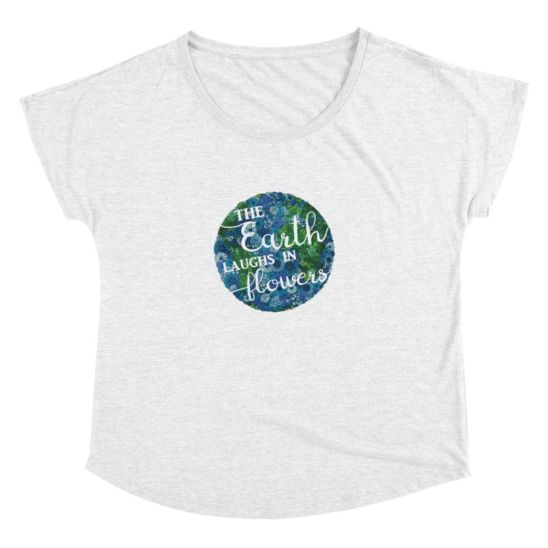 The Earth Laughs in Flowers Women's Dolman by Haciendo Designs's Artist Shop