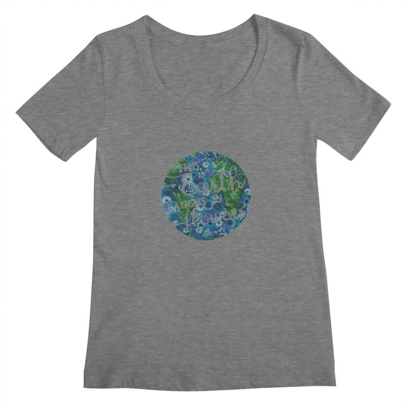 The Earth Laughs in Flowers Women's Scoopneck by Haciendo Designs's Artist Shop