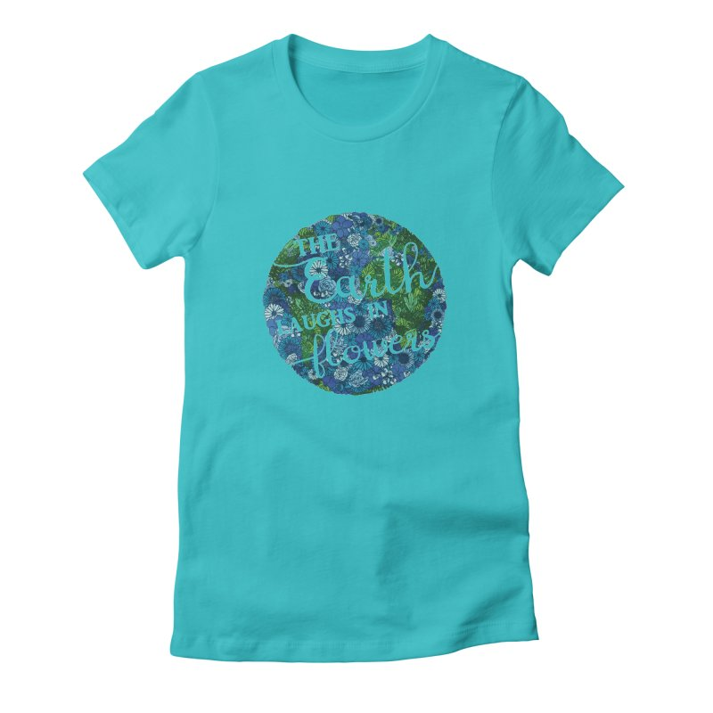 The Earth Laughs in Flowers Women's Fitted T-Shirt by Haciendo Designs's Artist Shop
