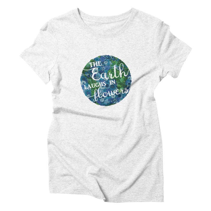 The Earth Laughs in Flowers Women's Triblend T-shirt by Haciendo Designs's Artist Shop