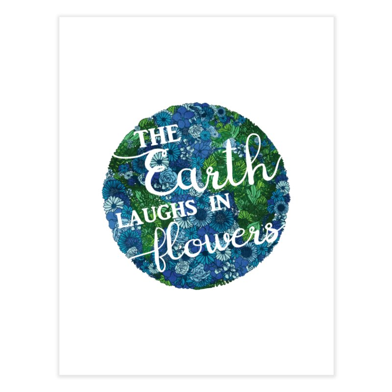 The Earth Laughs in Flowers Home Fine Art Print by Haciendo Designs's Artist Shop