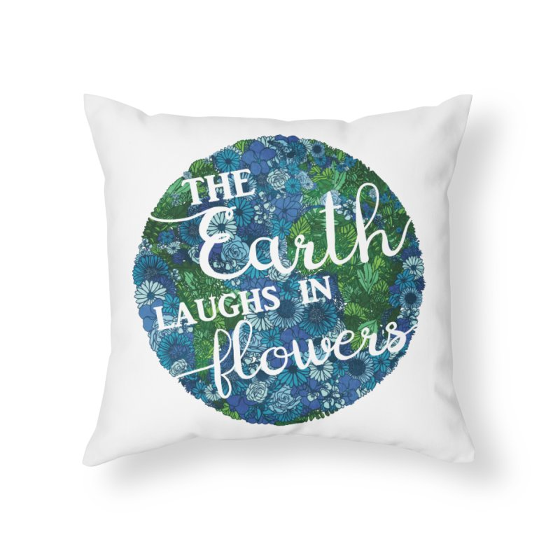 The Earth Laughs in Flowers Home Throw Pillow by Haciendo Designs's Artist Shop