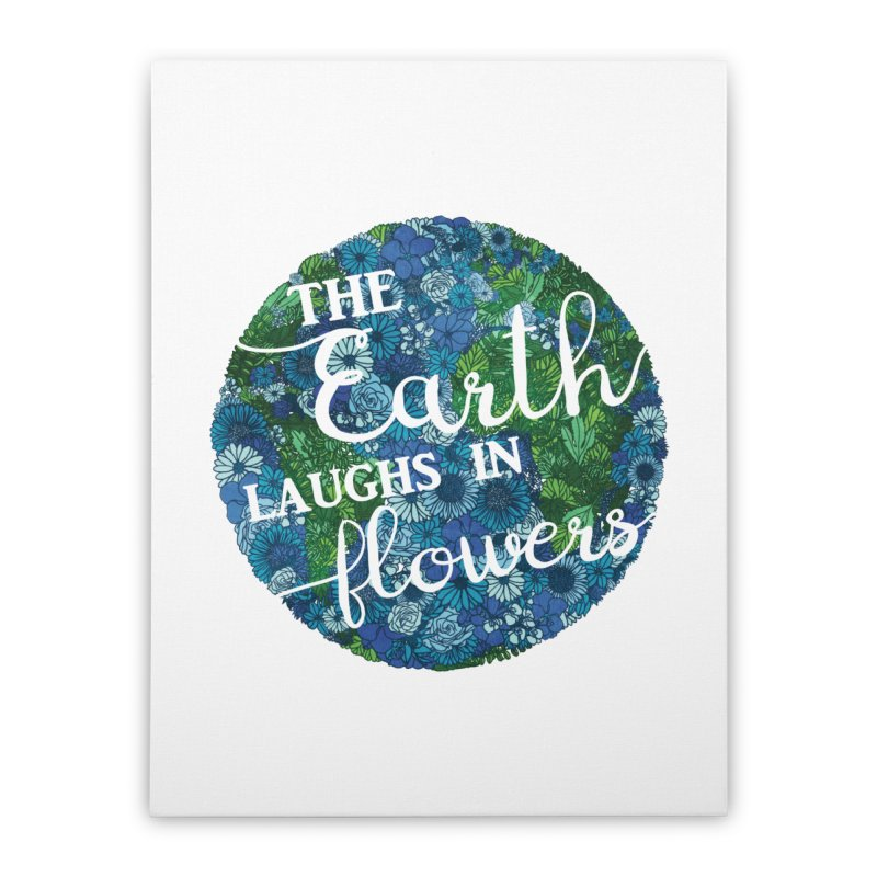The Earth Laughs in Flowers Home Stretched Canvas by Haciendo Designs's Artist Shop