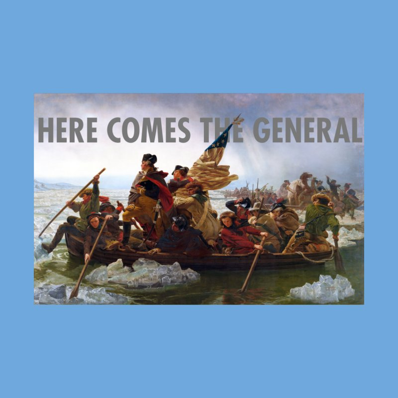 George Washington: Here Comes the General by Hail to the Tees