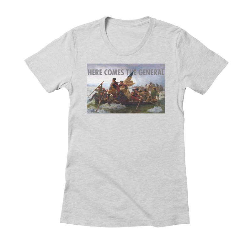 George Washington: Here Comes the General Women's Fitted T-Shirt by Hail to the Tees