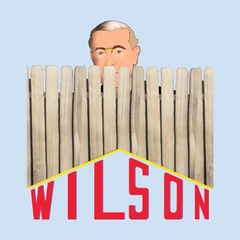 Woodrow Wilson: Home Improvement by Hail to the Tees