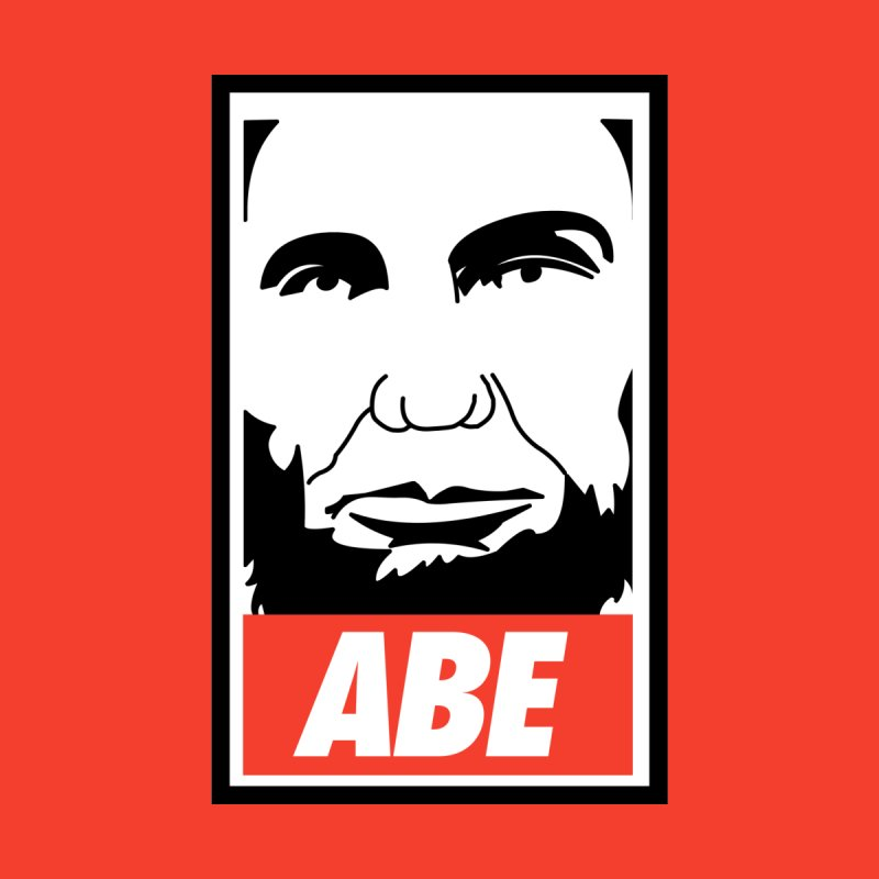 "Abraham Lincoln - ""Obeybraham"" by Hail to the Tees"
