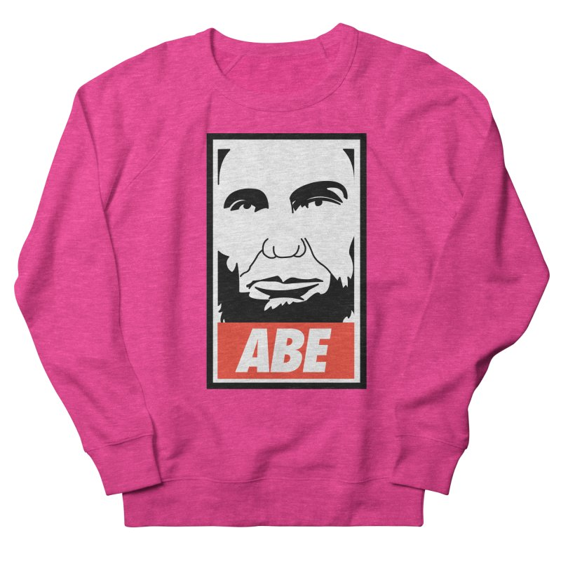 "Abraham Lincoln - ""Obeybraham"" Women's French Terry Sweatshirt by Hail to the Tees"