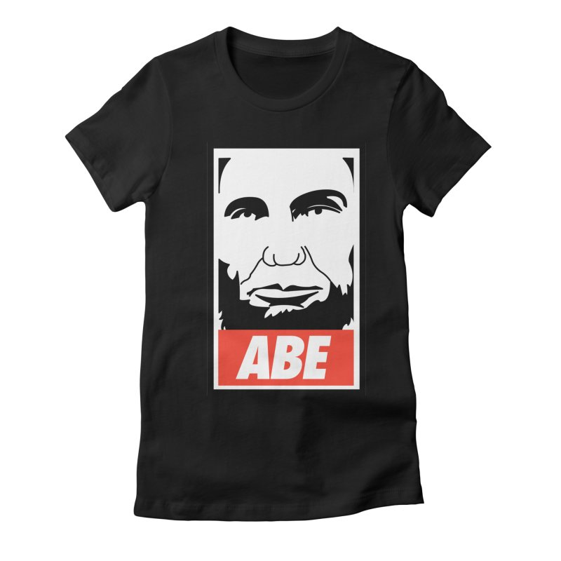 "Abraham Lincoln - ""Obeybraham"" Women's Fitted T-Shirt by Hail to the Tees"