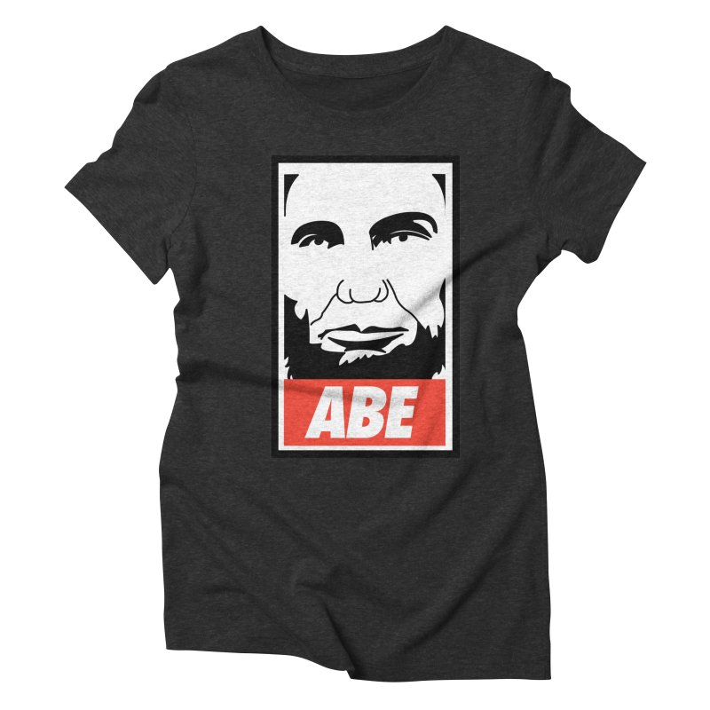 "Abraham Lincoln - ""Obeybraham"" Women's Triblend T-Shirt by Hail to the Tees"