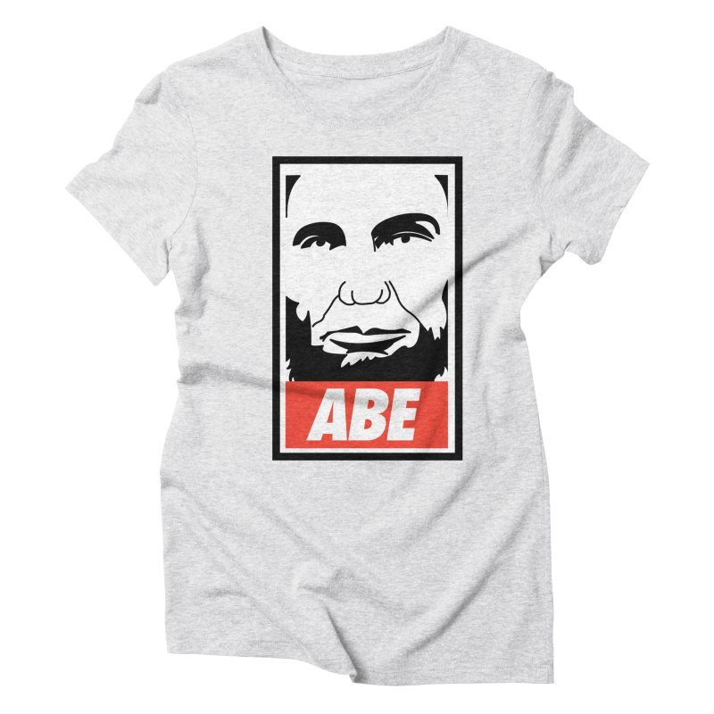 """Abraham Lincoln - """"Obeybraham"""" Women's Triblend T-Shirt by Hail to the Tees"""