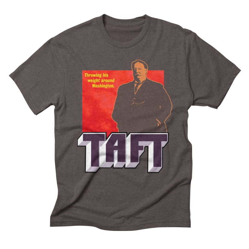 Just Talkin' 'bout Taft Men's Triblend T-Shirt by Hail to the Tees