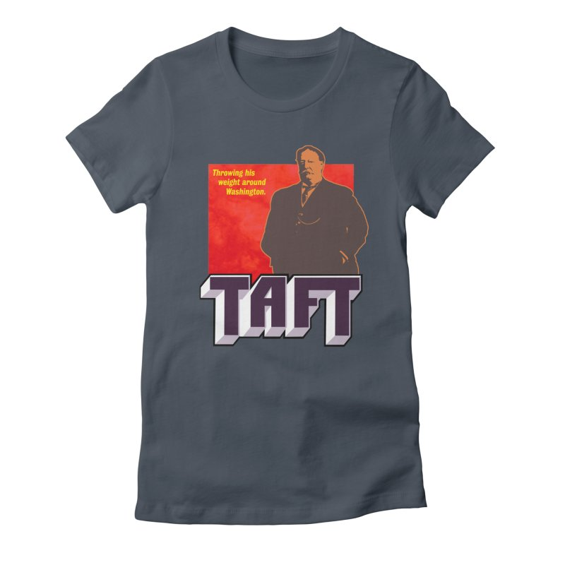 Just Talkin' 'bout Taft Women's T-Shirt by Hail to the Tees