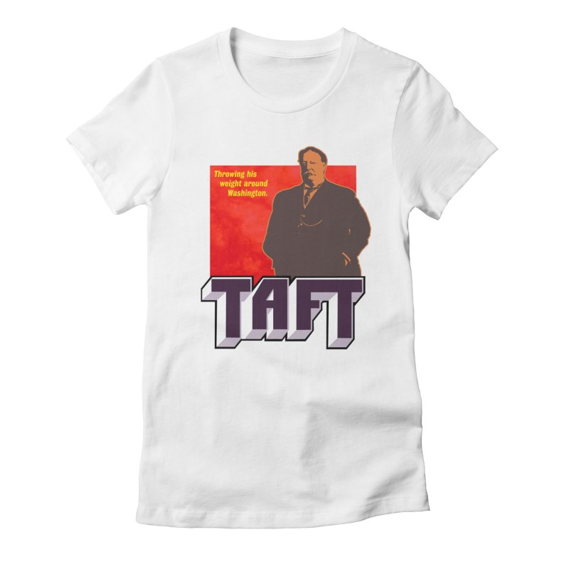 Just Talkin' 'bout Taft Women's Fitted T-Shirt by Hail to the Tees