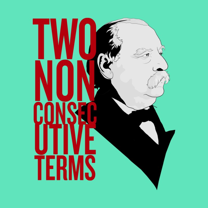 "Grover Cleveland - ""Two Non-Consecutive Terms"" Men's Longsleeve T-Shirt by Hail to the Tees"